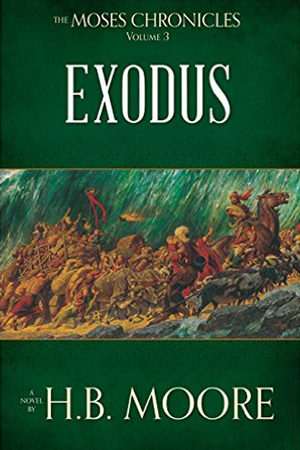 The Moses Chronicles: Exodus by H.B. Moore