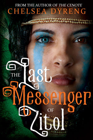 The Last Messenger of Zitol by Chelsea Dyreng