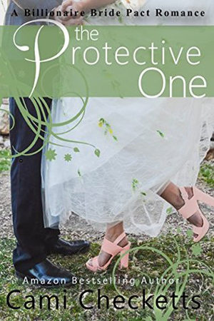 Billionaire Bride Pact: The Protective One by Cami Checketts