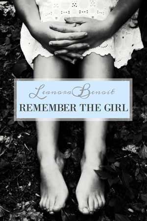 Remember the Girl by Leanora Benoit