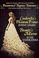 Cinderella's Phantom Prince and Beauty's Mirror by Jenni James and Rose Fairbanks