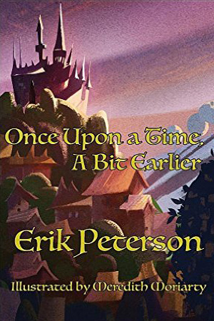 Once Upon a Time, A Bit Earlier by Erik Peterson