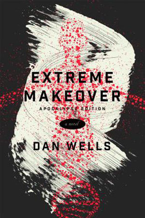 Extreme Makeover by Dan Wells