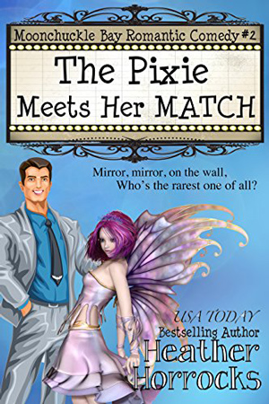 Moonchuckle Bay: The Pixie Meets Her Match by Heather Horrocks
