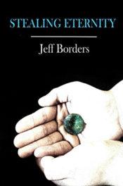 Stealing Eternity by Jeff Borders