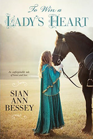 To Win a Lady's Heart by Sian Ann Bessey