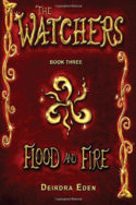 The Watchers: Flood and Fire by Deirdra Eden