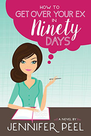 How to Get Over Your Ex in Ninety Days by Jennifer Peel