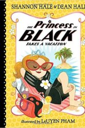 The Princess in Black Takes a Vacation by Shannon Hale & Dean Hale