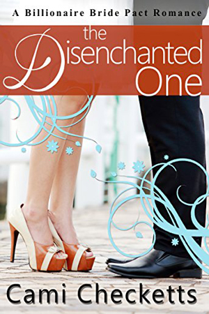 Billionaire Bride Pact: The Disenchanted One by Cami Checketts