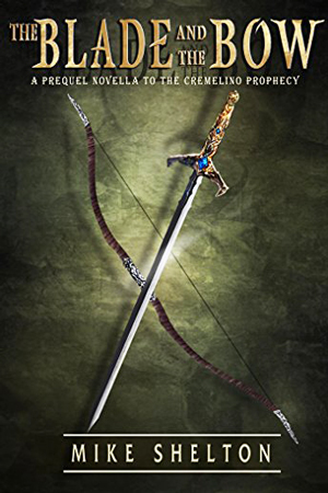 Cremolino Prophecy: The Blade and the Bow by Mike Shelton