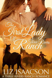 The First Lady of Three Rivers Ranch by Liz Isaacson