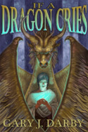 If A Dragon Cries by Gary J. Darby
