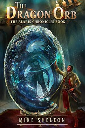 Alaris Chronicles: The Dragon Orb by Mike Shelton