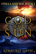 Stella and Sol: God of the Sun by Kimberly Loth