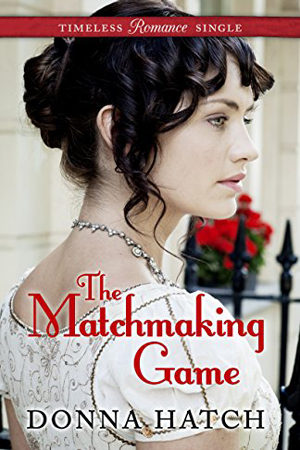 Timeless Romance Single: The Matchmaking Game by Donna Hatch