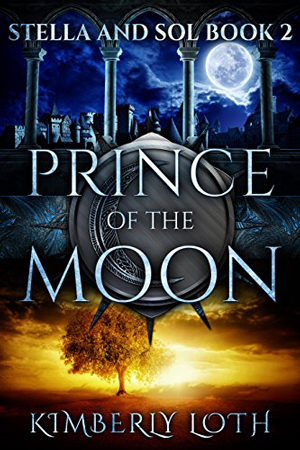 Stella and Sol: Prince of the Moon by Kimberly Loth