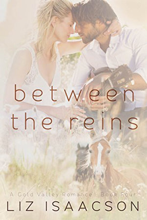Gold Valley: Between the Reins by Liz Isaacson
