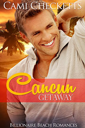 Billionaire Beach Romance: Cancun Getaway by Cami Checketts
