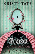 Fairy Tale Found: Grace in the Mirror by Kristy Tate
