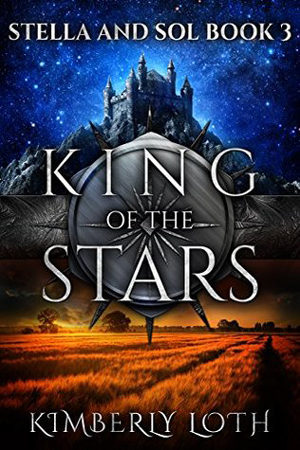 Stella and Sol: King of the Stars by Kimberly Loth