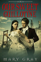 Our Sweet Guillotine by Mary Gray