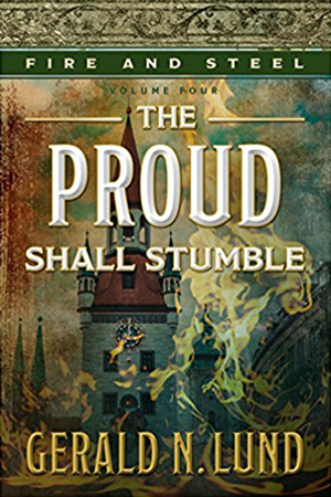 Fire and Steel: The Proud Shall Stumble by Gerald N. Lund