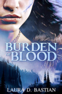 Burden of Blood by Laura D. Bastian