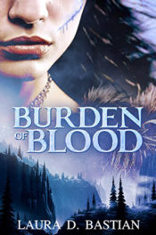Burden of Blood by Laura D. Bastian
