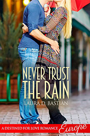 Never Trust the Rain by Laura D. Bastian