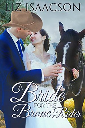 Brush Creek Brides: A Bride for the Bronc Rider by Liz Isaacson