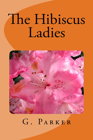 The Hibiscus Ladies by G. Parker