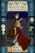 Museum Adventures: A Night in Nottingham by Mikey Brooks