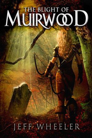 Legends of Muirwood: The Blight of Muirwood by Jeff Wheeler