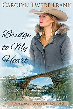 Bridge to My Heart by Carolyn Twede Frank
