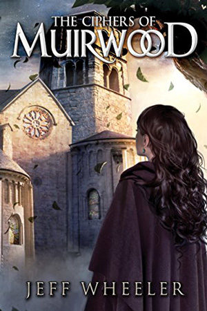 Covenant of Muirwood: The Ciphers of Muirwood by Jeff Wheeler