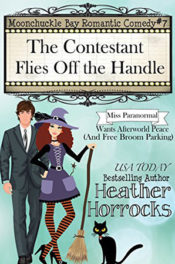 The Contestant Flies Off the Handle by Heather Horrocks