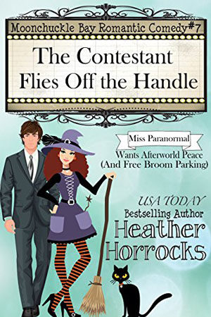 Moonchuckle Bay: The Contestant Flies Off the Handle by Heather Horrocks