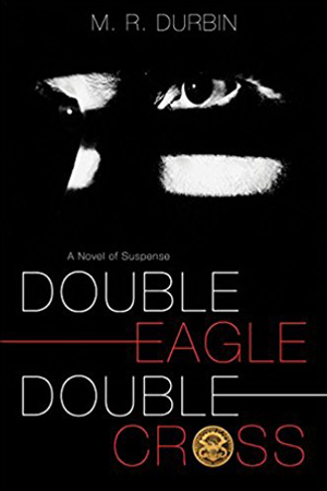 Double Eagle Double Cross by M.R. Durbin