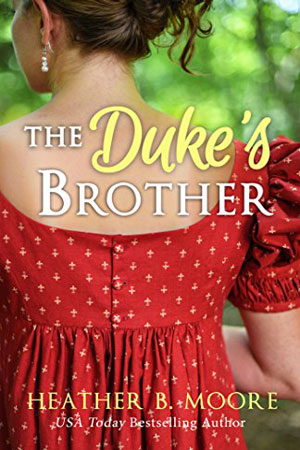 Timeless Romance Novella: The Duke's Brother by Heather B. Moore