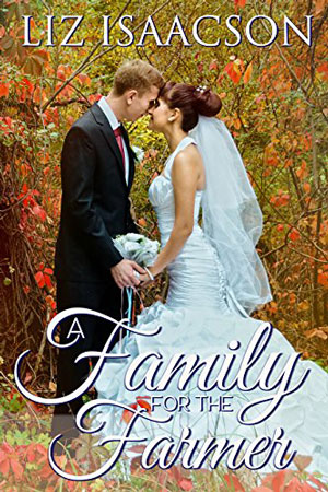 Brush Creek Brides: A Family for the Farmer by Liz Isaacson