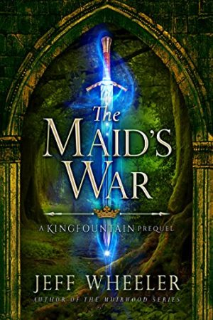 Kingfountain: The Maid's War by Jeff Wheeler