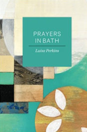 Prayers in Bath by Luisa Perkins