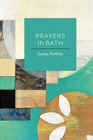 Prayers in Bath by Luisa Perkins