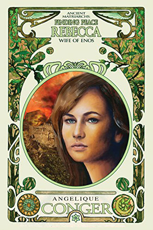 Finding Peace: Rebecca, Wife of Enos by Angelique Conger