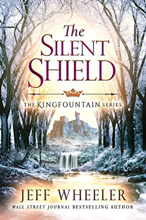 Kingfountain: The Silent Shield by Jeff Wheeler