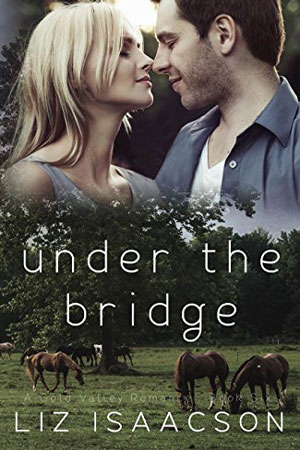 Gold Valley: Under the Bridge by Liz Isaacson