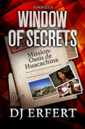 Window of Secrets: Mission: Oasis de Huacachina by D.J. Erfert