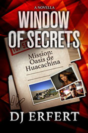 Window of Secrets: Mission: Oasis de Huacachina by D.J. Erfert