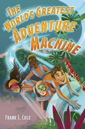 The World's Greatest Adventure Machine by Frank L. Cole